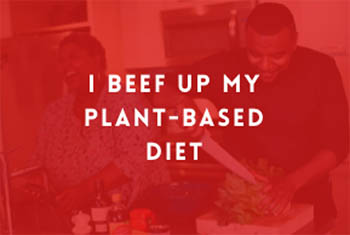 "image of man and woman cooking food with text overlay ""I beef up my plant-based diet"""